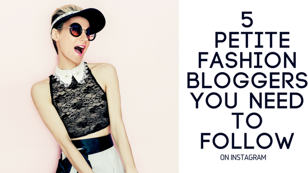 5 Petite Fashion Bloggers You Need to Follow on Instagram