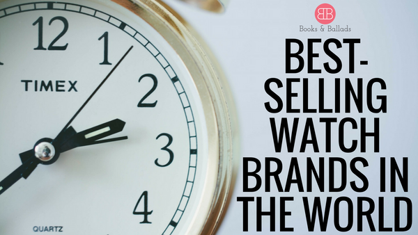 Best Selling Watch Brands in the World