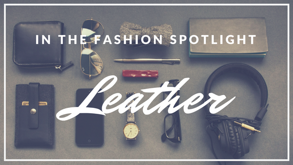 In the Fashion Spotlight: Leather