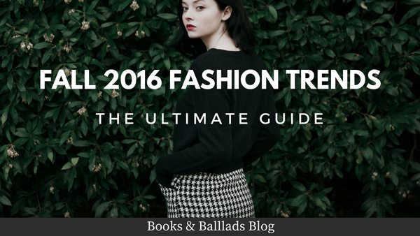 Fall 2016 Fashion Trends: The Ultimate Guide