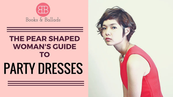 The Pear Shaped Women's Guide to Party Dresses