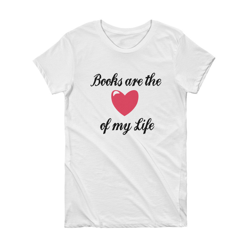 Books are the Love of my Life: Short Sleeve Women's T-shirt