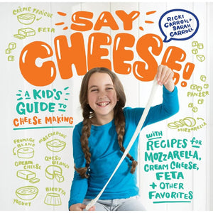 Say Cheese A Kids Guide To Cheesemaking Ricki Carroll Cheese Books