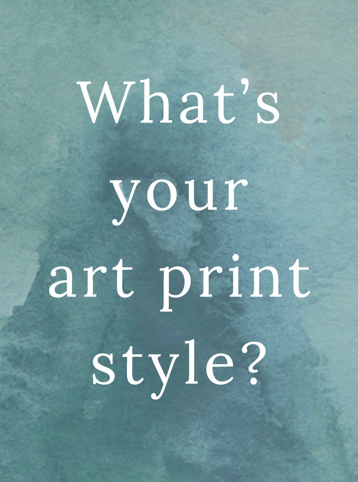 What's your art print style?