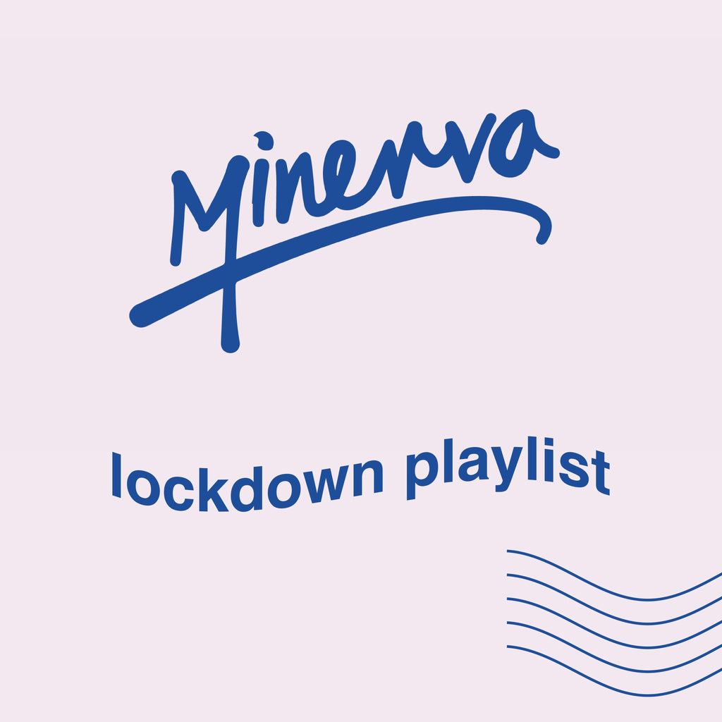 Minerva Lockdown playlists #1