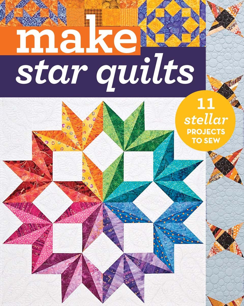 Make Star Quilts - 11 Stellar Projects to Sew