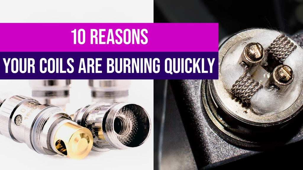 10 Reasons Your Coils Are Burning Quickly