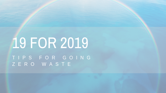 19 for 2019- Tips for Going Zero Waste