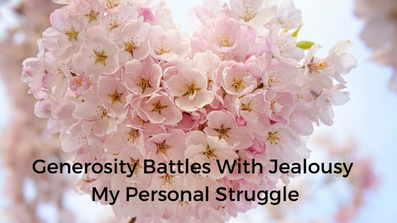 Generosity Battles With Jealousy- My Personal Struggle