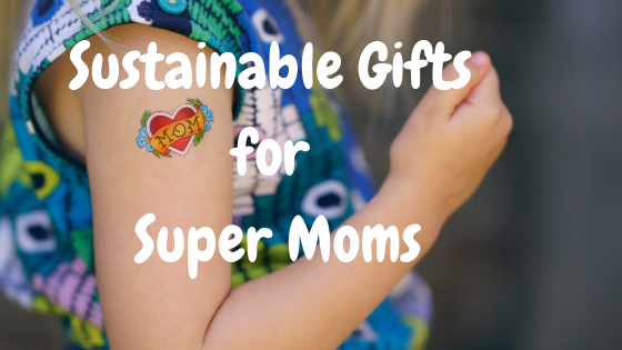 Sustainable Gifts for Super Moms