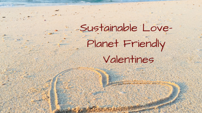 Sustainable Love- Planet Friendly Valentines
