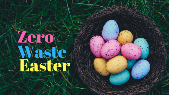 Zero Waste Easter Tips