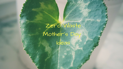 Zero Waste Mother's Day Gifts