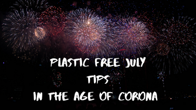 Plastic Free July in the Age of Corona, 5 Tips to Get you Started