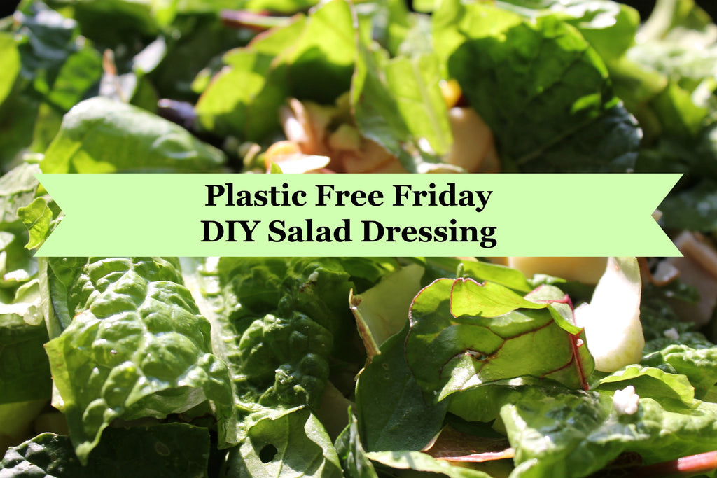 Plastic Free Friday- DIY Salad Dressing