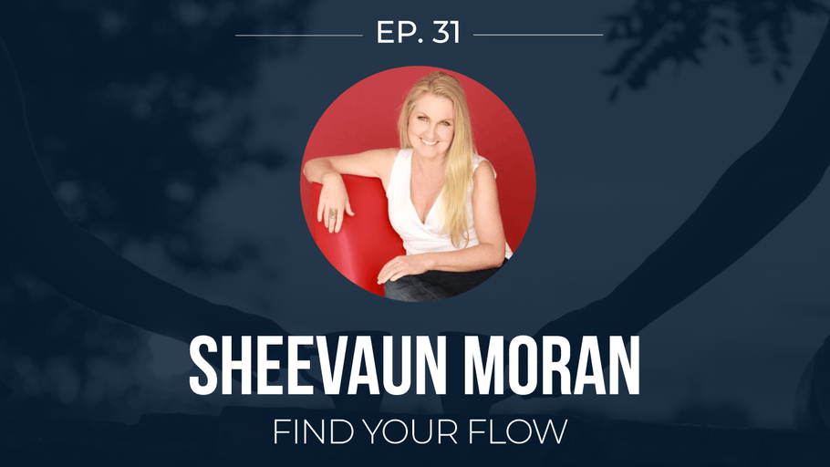 EP 31: <!--break-->Sheevaun Moran -<!--break--> Find Your Flow </span>