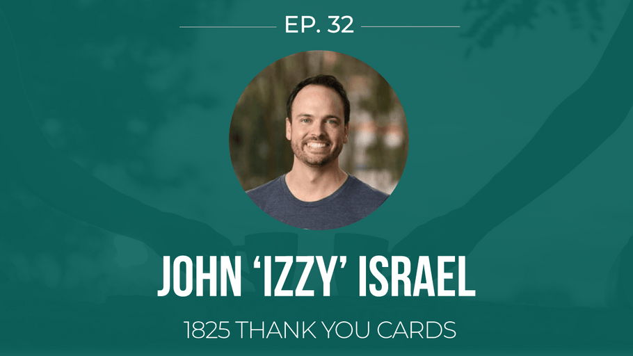 EP 32: <!--break-->John Israel -<!--break--> 1825 Thank You Cards </span>