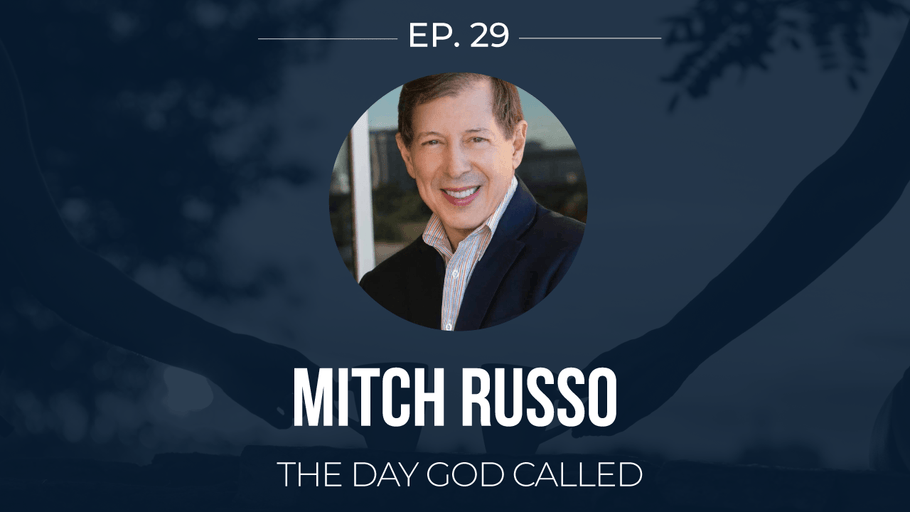 EP 29: <!--break-->Mitch Russo -<!--break--> The Day God Called </span>