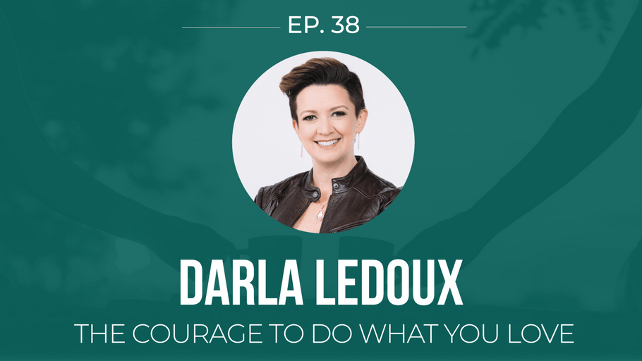 EP 38: <!--break-->Darla LeDoux -<!--break-->The courage to do what you love  </span>