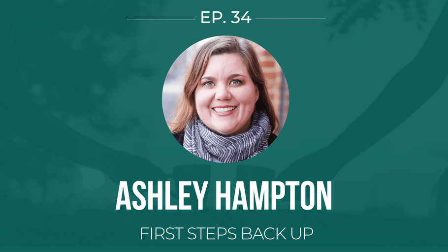 EP 34: <!--break-->Ashley Hampton -<!--break--> First Steps Back Up </span>