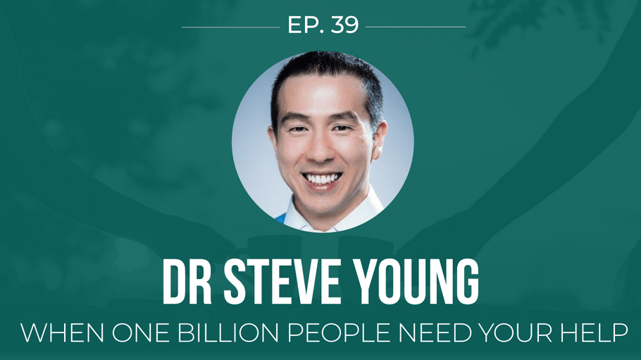EP 39: <!--break-->Dr Steve Young -<!--break-->When one billion people need YOUR help </span>