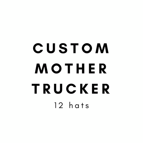 Mother Trucker & co. Custom HAT order- 12 pieces