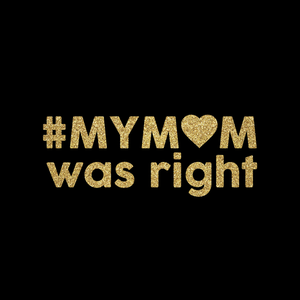 #MYMOM was right