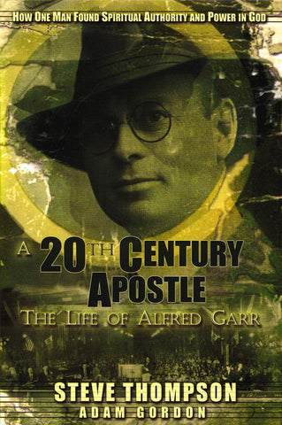 20th Century Apostle: The Life of Alfred Garr