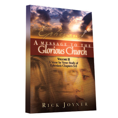 A Message to the Glorious Church: A Verse by Verse Study of Ephesians Chapters 5-6 (Volume 2)
