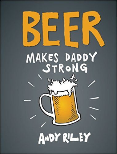 Chronicle Books Beer Makes Daddy Strong - Ship Chic