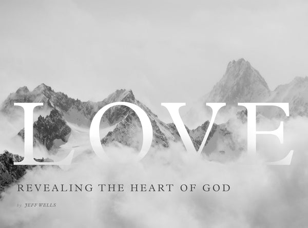 Love:  Revealing the Heart of God