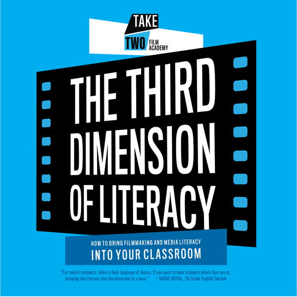 The Third Dimension of Literacy: How to Bring Filmmaking and Media Literacy Into Your Classroom