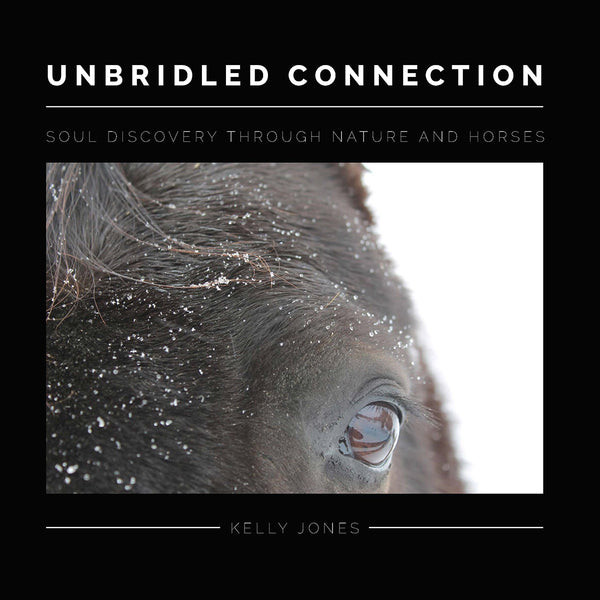 Unbridled Connection: Soul Discovery Through Nature & Horses
