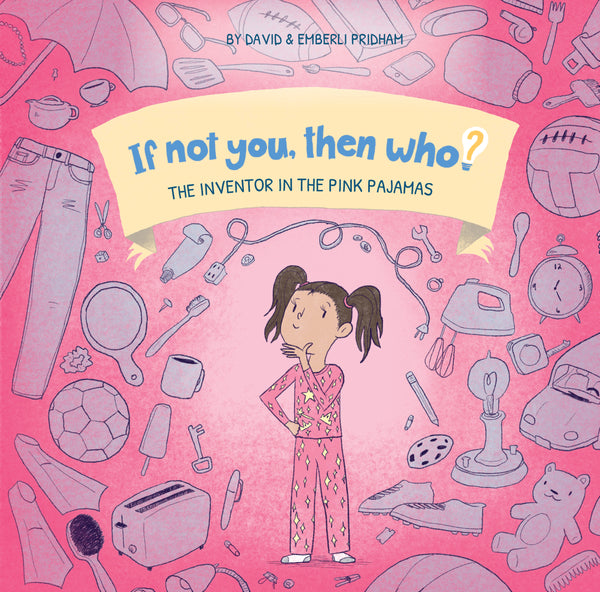 If Not You, Then Who? Volume 1: The Inventor in the Pink Pajamas