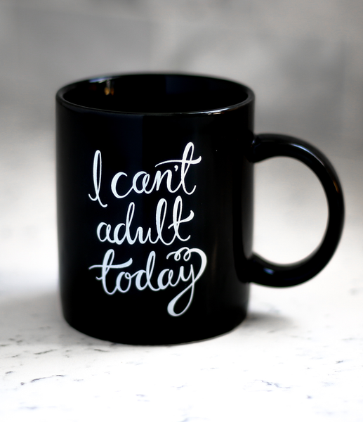 """I Can't Adult Today"" Mug"