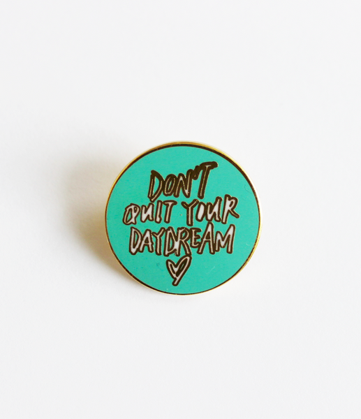 """Don't Quit Your Daydream"" Pin"