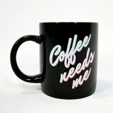 """I don't need coffee. Coffee needs me"" Mug"