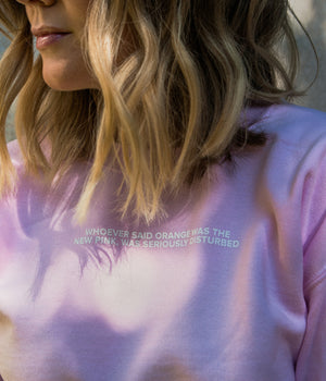 """Whoever Said Orange Was The New Pink, Was Seriously Disturbed"" Sweatshirt"