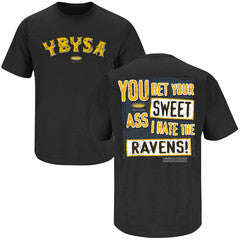 "'YBYSA - You Bet Your Sweet Ass I Hate the Ravens"" shirt was a fan submitted shirt"