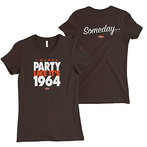 Smack Apparel Cleveland Football Fans. Someday… I Wanna Party Like It's 1964 Brown Ladies Shirt (Sm-2X)