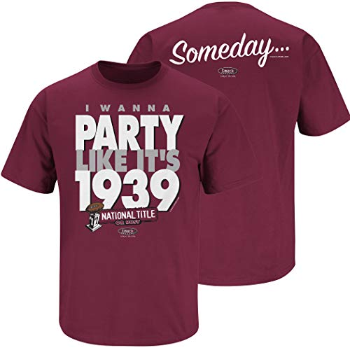 Smack Apparel Texas A&M Football Fans. I Wanna Party Like It's 1939. Maroon T-Shirt (Sm-5X)