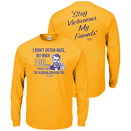 Louisiana State Football Fans. Stay Victorious. I Don't Often Hate (Anti- Alabama). Gold T-Shirt (Sm-5X) (Long Sleeve, Small)
