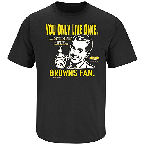 Smack Apparel Pittsburgh Football Fans. YOLO. Don't Waste it Being a Browns Fan Black T Shirt (Sm-3x)