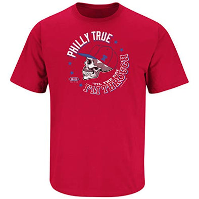 Smack Apparel Philadelphia Baseball Fans. Philly True 'til The Day I'm Through Red T-Shirt (Sm-5x)