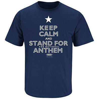 Dallas Pro Football Apparel | Shop Unlicensed Dallas Gear | Keep Calm and Stand for the Anthem Shirt