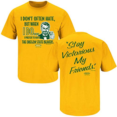 Smack Apparel Oregon Football Fans. Stay Victorious. I Don't Often Hate (Anti-Beavers) Gold T-Shirt (Sm-5X)