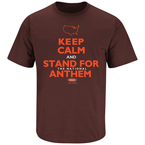 Smack Apparel Cleveland Football Fans. Keep Calm & Stand for The National Anthem T-Shirt (Sm-5X)