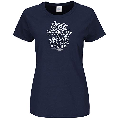 Smack Apparel New York Baseball Fans. Too Sexy to be a Red Sox Fan. Navy Ladies T-Shirt (Sm-2x)