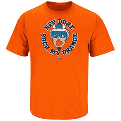 Smack Apparel Syracuse Basketball Fans. Hey Duke Suck My Orange Orange T-Shirt (Sm-5X)