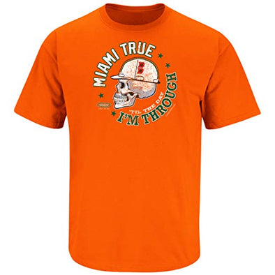 Smack Apparel Miami Football Fans. Miami True 'Til The Day I'm Through Orange T-Shirt (Sm-5x)